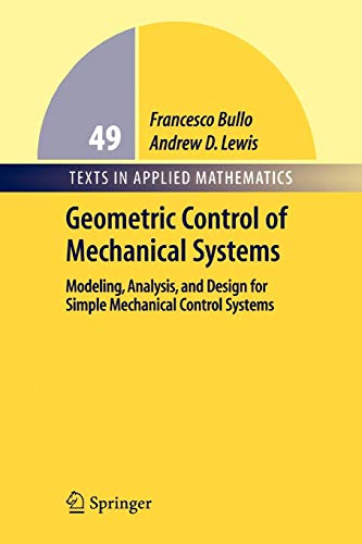 Geometric Control of Mechanical Systems: Modeling, Analysis, and Design for Simple Mechanical Control Systems (Texts in