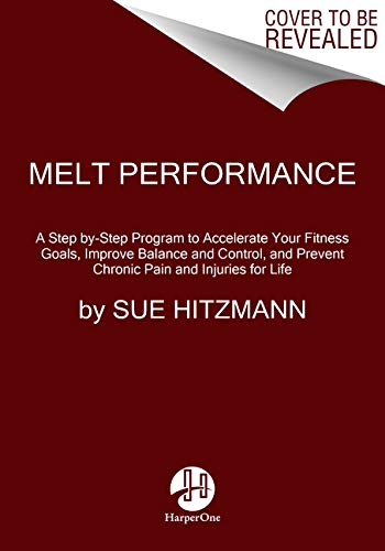 %15 OFF! MELT Performance: A Step by-Step Program to Accelerate Your Fitness Goals, Improve Balance ...