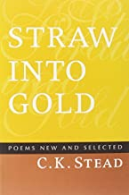 Straw Into Gold: Selected Poems (Arc International Poets) by C. K. Stead (2008-02-15)