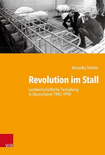 Revolution im Stall: Landwirtschaftliche Tierhaltung in Deutschland 1945-1990 (Kritische Studien zur Geschichtswissenschaft, Band 239) (Deutsch). Gebundene Ausgabe