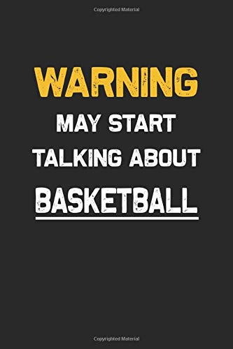 Warning May Start Talking About Basketball : Hobby Lined Notebooks 6 x 9 100 Pages Personal Journal Passions Gift For Him Her Sketchbook Hobbies Gifts ... 100 pages Lined Gift Notebooks For Basketball