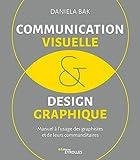 Communication visuelle et design graphique - Manuel à l'usage des graphistes et de leurs commanditaires