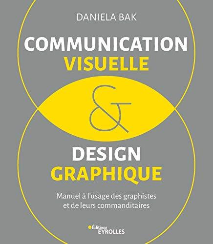 Communication visuelle et design graphique: Manuel à l'usage des graphistes et de leurs commanditaires