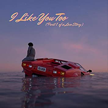 I Like You Too (Part 1 of a Love Story) [feat. Groovebox]