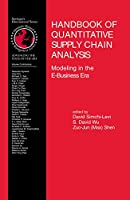 Handbook of Quantitative Supply Chain Analysis: Modeling in the E-Business Era (International Series in Operations Research & Management Science)