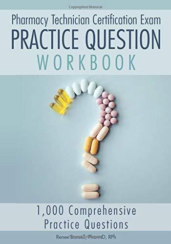 Pharmacy Technician Certification Exam Practice Question Workbook: 1,000 Comprehensive Practice Questions (2020 Edition)