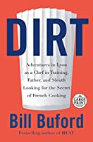 Dirt: Adventures in Lyon as a Chef in Training, Father, and Sleuth Looking for the Secret of French Cooking