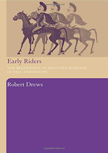 Early Riders: The Beginnings of Mounted Warfare in Asia and Europe
