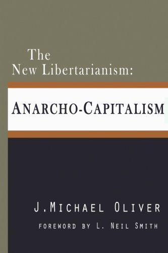 The New Libertarianism: Anarcho-Capitalism