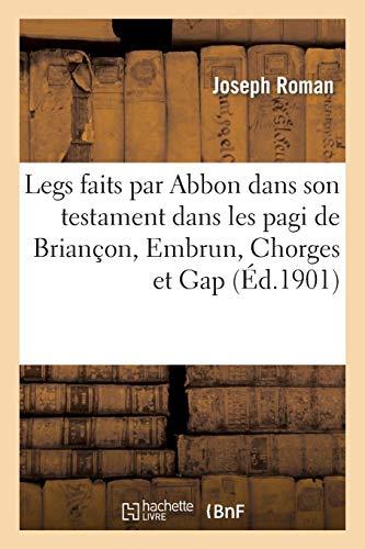 Legs faits par Abbon dans son testament dans les pagi de Briançon, Embrun, Chorges et Gap