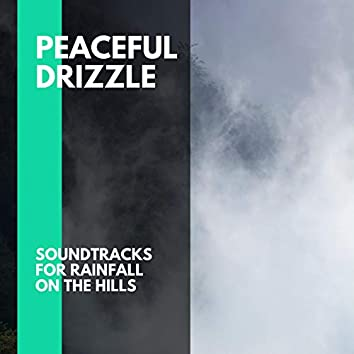 Peaceful Drizzle - Soundtracks for Rainfall on the Hills