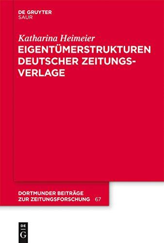 Eigentümerstrukturen deutscher Zeitungsverlage (Dortmunder Beiträge zur Zeitungsforschung 67)