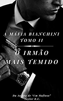 O Irmão Mais Temido: TOMO II (As Famílias da Máfia Livro 2) por [TAYLOR R.C.]