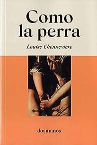 Como la perra par Louise Chennevière