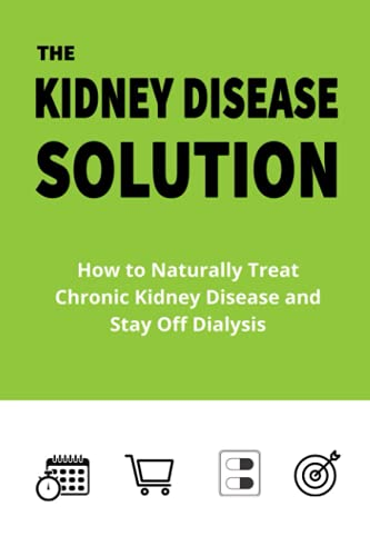 Compare Textbook Prices for The Kidney Disease Solution: How to Naturally Treat Chronic Kidney Disease and Stay Off Dialysis  ISBN 9798528536569 by Kidney Health Coach