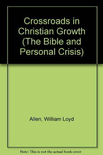 Crossroads in Christian Growth (The Bible and Personal...