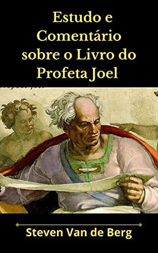 Estudo e Comentário sobre o Livro do Profeta Joel