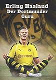 Erling Haaland Der Dortmunder Guru: Borussia Dortmund I Fußball-Notizbuch