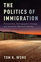 The Politics of Immigration: Partisanship, Demographic Change, and American National Identity