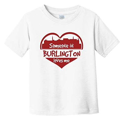 Someone in Burlington Loves Me Burlington Vermont Skyline Heart Infant Toddler T-Shirt, 5/6T White