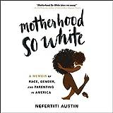 Motherhood So White: A Memoir of Race, Gender, and Parenting in America