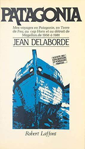 Patagonia: Mes voyages en Patagonie, en Terre de feu, au cap Horn et au détroit de Magellan, de 1958 à 1981 (French Edition)