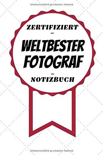 Notizbuch - Zertifiziert - Weltbester - Fotograf: Kreatives Tagebuch | A5 Format | Coole Geschenkidee | Liniert