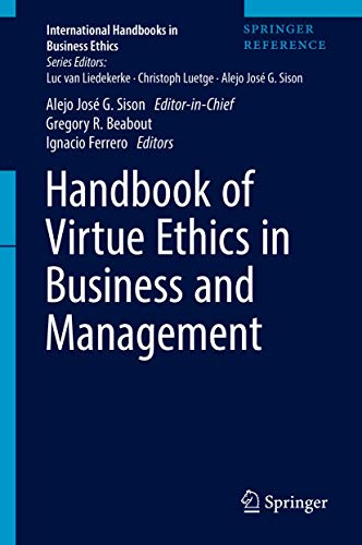 Handbook of Virtue Ethics in Business and Management (International Handbooks in Business Ethics)
