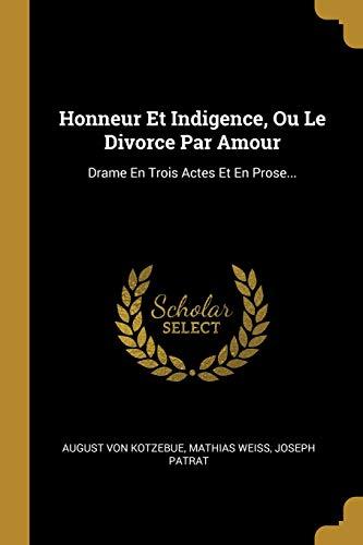 Honneur Et Indigence, Ou Le Divorce Par Amour: Drame En Trois Actes Et En Prose...