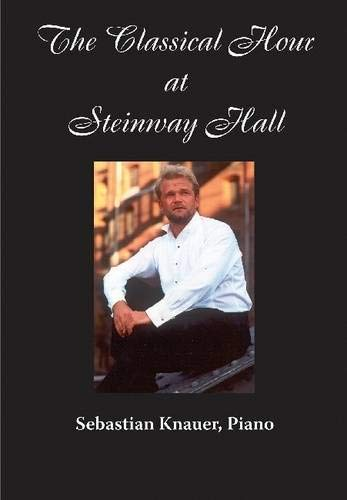 Steinway And Sons Presents the Classical Hour at Steinway Hall: Sebastian Knauer, Piano