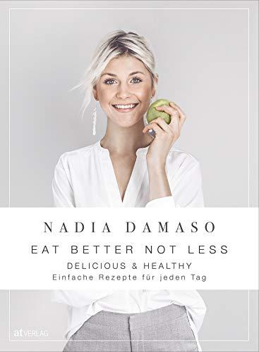 EAT BETTER NOT LESS - delicious & healthy: einfache rezepte für jeden tag