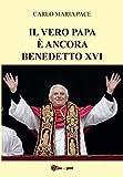 Il vero Papa è ancora Benedetto XVI (Youcanprint Self-Publishing)