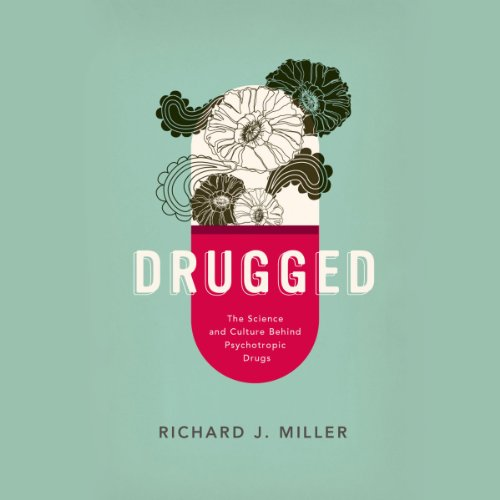 Drugged: The Science and Culture Behind Psychotropic Drugs audiobook cover art