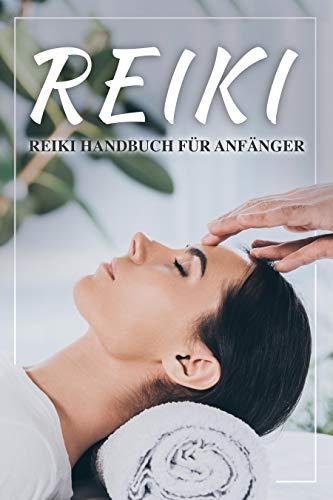 Reiki: Reiki Handbuch für Anfänger