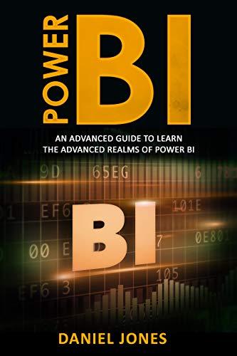 Power BI: An Advanced Guide to Learn the Advanced Realms of Power BI