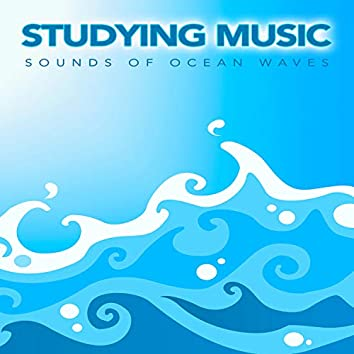 Studying Music: Sounds of Ocean Waves and Relaxing Ambient Music For Studying, Focus, Concentration, Music For Reading and Study Music