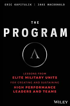 The Program  Lessons From Elite Military Units for Creating and Sustaining High Performance Leaders and Teams