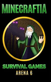Minecraftia: Survival Games Arena 6: The Final Confrontation - The Wrath of the Green Wizard (Minecraft Hunger Games Book Series) (Volume 6)