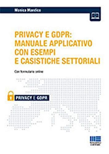 iL Privacy e GDPR: manuale applicativo con esempi e casistiche settoriali