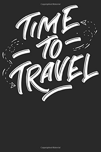Time to Travel: Notizbuch DIN A5 Gepunktet / Dotted 120 Seiten Abenteuer Rucksack Reisen Wandern Reise Van Life Urlaub Geschenkidee & Weihnachten ... Planer Tagebuch Notizheft Notizblock