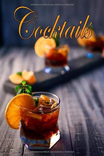 Cocktails: Notizbuch - Tagebuch - Eintragbuch Cocktailbuch Rezeptbuch zum Selberschreiben für Cocktails - für die liebsten eigenen Coktailrezepte - ... Selbst Eintragen für Barkeeper und Private
