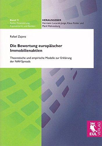 Die Bewertung europäischer Immobilienaktien: Theoretische und empirische Modelle zur Erklärung der NAV-Spreads (Finanzierung, Kapitalmarkt und Banken)