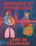 Anatomie Et Physiologie Livre De Coloriage: Un Moyen Facile Et Simple Pour Apprendre L'Anatomie et La Biologie Humaine, Un Quiz Pour Identifier Les Organes Du Corps Humain