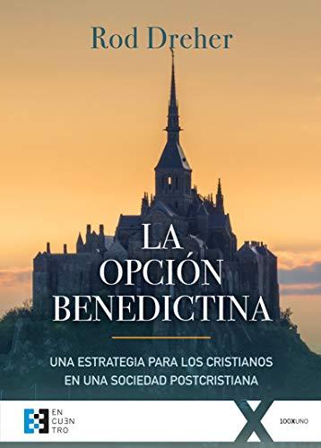 Opción benedictina, La: Una estrategia para los cristianos en una sociedad postcristiana: 38 (100xUNO)