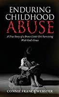 Enduring Childhood Abuse: A True Story of a Brave Little Girl Surviving With God's Grace