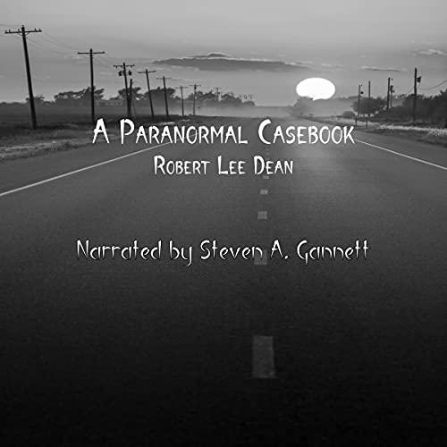 A Paranormal Casebook Audiobook By Robert Lee Dean cover art