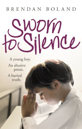 Sworn to Silence: A Young Boy. An Abusive Priest. A Buried Truth.