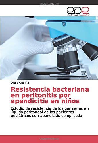 Resistencia bacteriana en peritonitis por apendicitis en niños: Estudio de resistencia de los gérmenes en líquido peritoneal de los pacientes pediátricos con apendicitis complicada