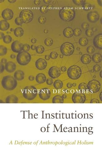Compare Textbook Prices for The Institutions of Meaning: A Defense of Anthropological Holism  ISBN 9780674728783 by Descombes, Vincent,Schwartz, Stephen Adam
