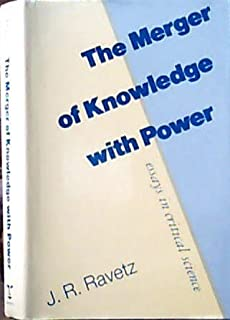 The Merger of Knowledge With Power: Essays in Critical Science